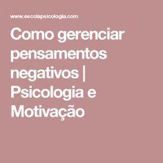 Como gerenciar pensamentos negativos | Psicologia e Motivação