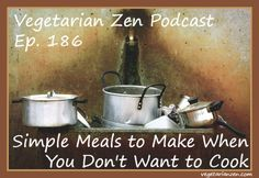 Simple Meals to Make When You Don't Want to Cook - Vegetarian Zen