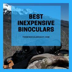 Best Inexpensive Binoculars 2017 - Revealing my top 3 affordable picks