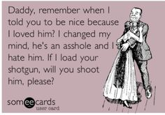 Bahaha! Don't mess with a country girl, if she's not packing you know her daddy is.