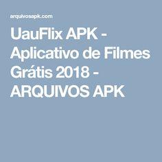 UauFlix APK - Aplicativo de Filmes Grátis 2018 - ARQUIVOS APK