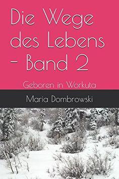 Die Wege des Lebens - Band 2: Geboren in Workuta (German ... https://www.amazon.com/dp/1520145365/ref=cm_sw_r_pi_dp_x_LSTMybN5G8SA8