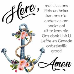 Here, met U as ons Rots en Anker kan ons nie anders as om anderkant uit te kom nie. Ons dank U vir U liefde en Genade onbeskryflike groot! Prayer Box, Faith Prayer, Evening Quotes, Heaven Quotes, Afrikaanse Quotes, Goeie Nag, Goeie More, Inspirational Qoutes, Christian Messages