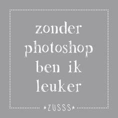 Zusss l zonder photoshop ben ik leuker l www.zusss.nl