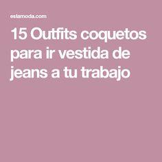 15 Outfits coquetos para ir vestida de jeans a tu trabajo