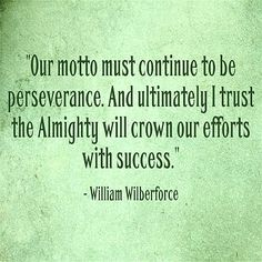 Our motto must continue to be. Best Christian Quotes, William Wilberforce, Psalm 73 26, Trust Me, Current Events, Motto, Psalms, Fails, Me Quotes