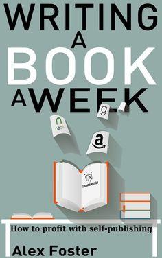 Writing a Book a Week by Alex Foster