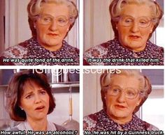 """Mrs. Doubtfire -- """"It was the drink that killed him."""""""