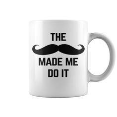 Mustache Made Me Do It Funny Quote HOT MUG : coffee mug, papa mug, cool mugs, funny coffee mugs, coffee mug funny, mug gift, #mugs #ideas #gift #mugcoffee #coolmug
