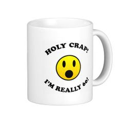 60th Birthday Gag Gifts Coffee Mug. Looking for a hilarious gag gift idea for men or women turning 60 years old? Celebrate this milestone b-day with this joke present that says 'Holy crap! I'm really sixty!'