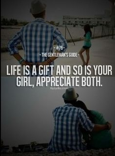 """The Gentleman's Guide 76 - """"Life is a gift and so is your girl, appreciate both. Gentleman Rules, True Gentleman, Gentleman Style, Modern Gentleman, Love Quotes, Inspirational Quotes, Speak Quotes, Motivational Quotes, Gentlemens Guide"""