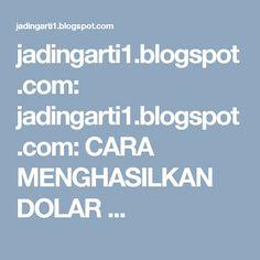 jadingarti1.blogspot.com: jadingarti1.blogspot.com: CARA MENGHASILKAN DOLAR ...