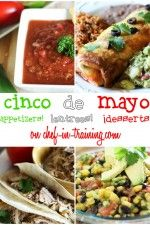 Cinco de Mayo Round up! Appetizers, Entrees and Desserts!