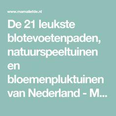 De 21 leukste blotevoetenpaden, natuurspeeltuinen en bloemenpluktuinen van Nederland - Mamaliefde.nl