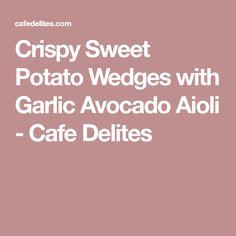Crispy Sweet Potato Wedges with Garlic Avocado Aioli - Cafe Delites