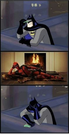 What the actual........ O/////O  Deadpool: Hey~ You finally    noticed me Batman-super-sexy-senpai~  Batman: Oh hell no. GTFO