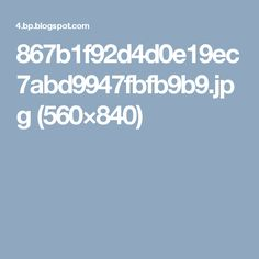 867b1f92d4d0e19ec7abd9947fbfb9b9.jpg (560×840)
