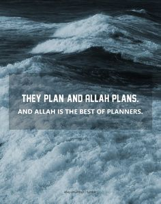 takenbynaneeee:  They plan and Allah plans… & Allah is the best of planners. [8: 30-75] Surah al-Anfal (spoils of war, al-Qur'an)