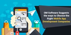 OM Software Suggests the Ways to Choose the Right Mobile App Development Companies Mobile App Development Companies, Mobile Application Development, Choose The Right, Software, Marketing, Iphone, Digital, Ios