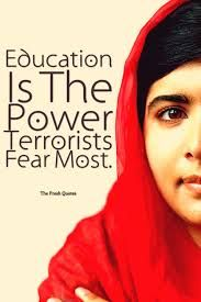 Education is the power terrorists fear most. Malala quotes