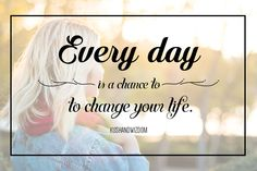 """Everyday is a chance to change your life."" -Kushandwizdom"