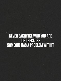 Never sacrifice who you are just because someone has a problem with it. #TarasTips