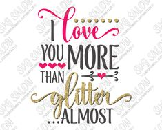 I Love You More Than Glitter Valentine's Day Cut File in SVG, EPS, DXF, JPEG, and PNG
