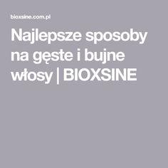 Najlepsze sposoby na gęste i bujne włosy | BIOXSINE
