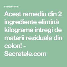 Acest remediu din 2 ingrediente elimină kilograme întregi de materii reziduale din colon! - Secretele.com 2 Ingredients, Diet