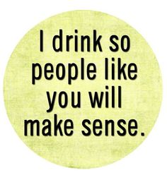 I drink..... Funny Button by MyersCottage on Etsy, $2.50