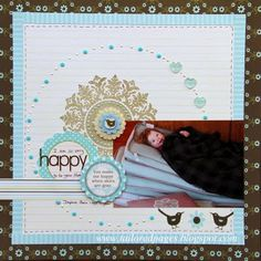 Happy Layout by Tracey Taylor - like the circle border using epiphany crafts, brads and liquid pearls.