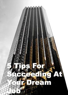 5 Tips for Succeeding at Your Dream Job!