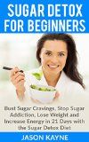 Sugar Detox: Sugar Detox for Beginners: How to Bust Sugar Cravings, Stop Sugar Addiction, Lose Weight, and Increase Energy in 21 Days with the Sugar Detox Diet - Sugar Free Recipes Included - http://diabetesinfosource.org/sugar-detox-sugar-detox-for-beginners-how-to-bust-sugar-cravings-stop-sugar-addiction-lose-weight-and-increase-energy-in-21-days-with-the-sugar-detox-diet-sugar-free-recipes-included