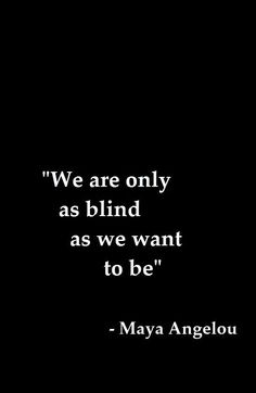 Often see only what we want to see & make assumptions without asking. True ignorance is when you base facts on what you think not what you know. So ask, find out don't judge and assume.