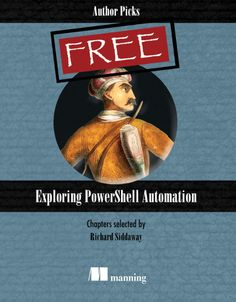 Exploring PowerShell Automation is a selection of chapters that give you an overview of using PowerShell to administer your environment. Free Ebooks, Programming, Coding, Author, Exploring, Linux, Java, Ios, Android