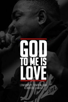 God to me is love. - Kendrick Lamar