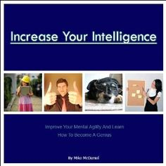 Increase Your Intelligence: Improve your mental agility and Learn how to become a genius (Kindle Edition)  http://flavoredbutterrecipes.com/amazonimage.php?p=B003WUYU06  B003WUYU06