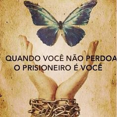 Quando você não perdoa, o prisioneiro é você.