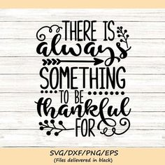 There Is Always Something To Be Thankful For Svg, Thanksgiving Svg, Thankful Svg, Fall Svg, silhouet Cricut Svg Files Free, Thing 1, Printed Materials, Diy Projects To Try, Digital Image, Cricut Design, Digital Scrapbooking, Thanksgiving, Thankful