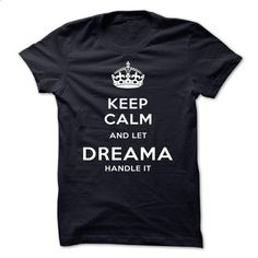 Keep Calm And Let DREAMA Handle It - #printed tee #sweatshirt tunic. GET YOURS => https://www.sunfrog.com/Automotive/Keep-Calm-And-Let-DREAMA-Handle-It-kpupd.html?68278