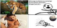 Tiger gostoso N E