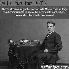Thomas Edison and his wife - WTF fun facts…HA! THEY WERE TEXTING
