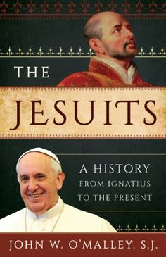 The Jesuits: A History from Ignatius to the Present by John W. O'Malley S.J.