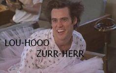 Ace Ventura...hahahahahaha