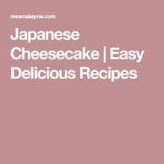 Japanese Cheesecake | Easy Delicious Recipes