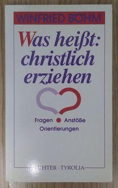Was heisst christlich erziehen - Winfried Böhm 1992 Religion Theologie Religion, Cover, Books, Ebay, Faith, Knowledge, Christian, Parenting, Learning