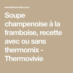 Soupe champenoise à la framboise, recette avec ou sans thermomix - Thermovivie Thermomix Desserts, Cocktails, Buffets, Meringue, Tour, Spaghetti, Pastry Recipe, Cooking Recipes, Drinks