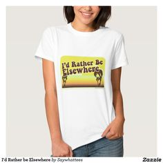 I'd Rather be Elsewhere Tees