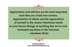 Appreciation and self-love are the most important tools that you could ever nurture. - Abraham Hicks.