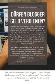 Wie verdient man Geld beim Bloggen? Dürfen Blogger Werbung schalten? Was ist zu beachten? Wann verliert man Leser? Der Break-Even des Geldverdienes und mehr ... Earn Money, Blogging, Advertising